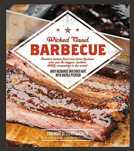 Wicked Good Barbecue: Fearless Recipes From Two Damn Yankees Who have Won the Biggest, Baddest BBQ Competition in the World by Steven Raichlen (Foreword), Andy Husbands (21-May-2015) Paperback