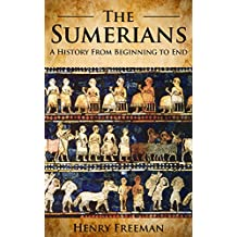 Sumerians: A History From Beginning to End (English Edition)