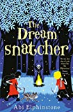 The Dreamsnatcher (Dreamsnatcher 1) by Abi Elphinstone