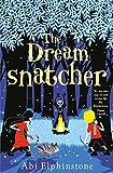 The Dreamsnatcher (Dreamsnatcher 1) by Abi Elphinstone