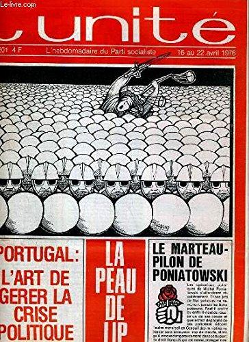 L'UNITE N° 201 - HEBDOMADAIRE SOCIALISTE - 16 AU 22 AVRIL 1976 - UNIVERISITES. LES PROVINCIALES PAR JEAN-PIERRE MOULINS - CAPITALISME. LA PEAU DE LIP PAR GUY PERRIMOND - SYNDICS DE FAILLITE.LA BOURSE OU LA VIE PAR CHRISTINE COTTIN... par COLLECTIF