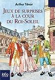 """Afficher """"Jeux de surprises à la cour du Roi-Soleil"""""""