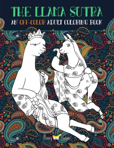 The Llama Sutra: An Off-Colour Adult Colouring Book: Lecherous Llamas, Suggestive Sloths & Uncouth Unicorns In Flagrante Delicto: A Kama Sutra Themed ... Mindful Meditation & Art Color Therapy) (Art Therapy Colouring Book Amazon)