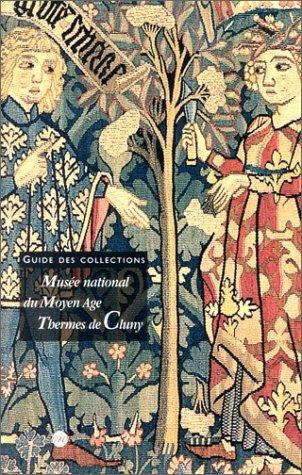 Musée national du Moyen Age Thermes de Cluny: Guide des collections par Alain Erlande-Brandenburg