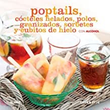 Poptails: Cócteles helados, polos, granizados, sorbetes y cubitos de hielo con alcohol / Frozen Cocktails, Polos, Slush, Sorbets and Ice Cubes with Alcohol