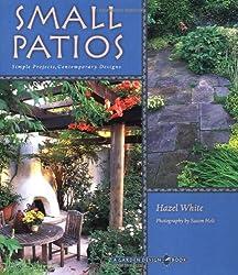 Small Patio Gardens: Simple Projects, Contemporary Designs - a Garden Design Book