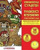 ANTISTRESS Libro Da Colorare Per Adulti: Dragoni Cinesi E Magici Esseri Portafortuna - Per La Meditazione, Ritrovare La Calma, Vincere Lo Stress E Raggiungere La Guarigione