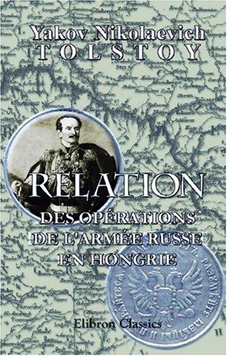 Relation des opérations de l\'armée russe en Hongrie: Sous les ordres du feld-maréchal prince de Varsovie, comte Paskevitch d\'Erivan, précédée d\'un aperçu historique sur la Hongrie
