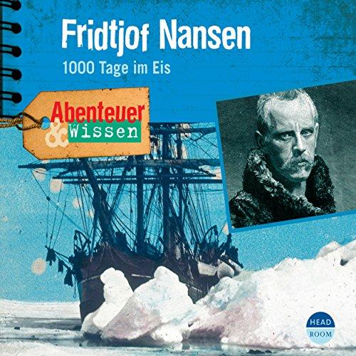 Abenteuer & Wissen: Fridtjof Nansen - 1000 Tage im Eis