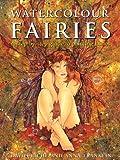 Watercolour Fairies: A Step-by-step Guide to Painting Fairies: A Step-by-step Guide to Creating the Fairy World
