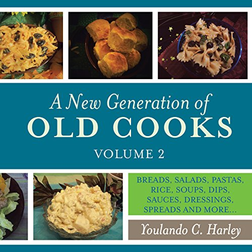 A New Generation of Old Cooks, Volume 2: Breads, Salads, Pastas, Rice, Soups, Dips, Sauces, Dressings, Spreads and More… (English Edition) par Youanda C. Harley