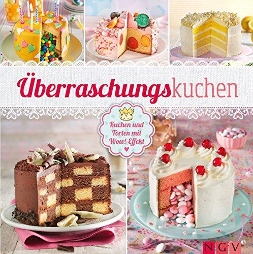Überraschungskuchen: Kuchen und Torten mit Wow!-Effekt