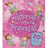 Historias De Pequeñas Princesas - Reedición (Cuentos Para Niñas)