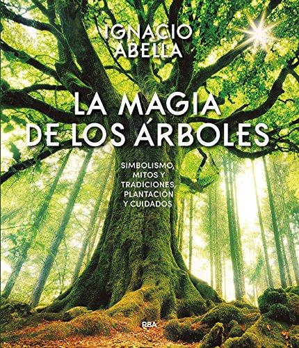 La magia de los árboles (NO FICCIÓN GENERAL) por Ignacio Abella