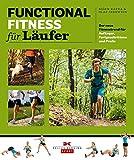 Functional Fitness für Läufer: Der neue Fitnesstrend für Anfänger, Fortgeschrittene und Profis