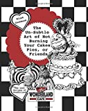 The Un-Subtle Art of Not  Burning Your Cakes, Pies, Or Friends: The Lost Recipes of Wonderland Blank Cookbook [Includes Excerpt from 'Forever ... Kitchens Kinda Blank Cookbooks & Diaries)