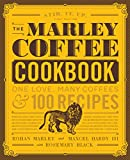 Marley Coffee Cookbook: One Love, Many Coffees, and 100 Recipes