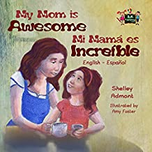 My Mom is Awesome Mi mamá es increíble (English Spanish Bilingual Collection) (English Edition)
