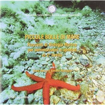 Piccole Bolle Di Mare. Racconti Di Biologia Marina Per Sommozzatori E Apneisti Di 2° Livello