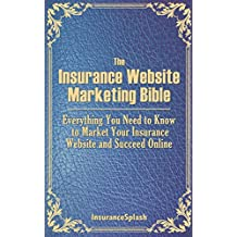 The Insurance Website Marketing Bible: Everything You Need to Know to Market Your Insurance Website & Succeed Online (English Edition)