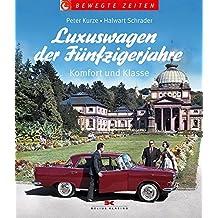 Luxuswagen der Fünfzigerjahre: Komfort und Klasse (Bewegte Zeiten)