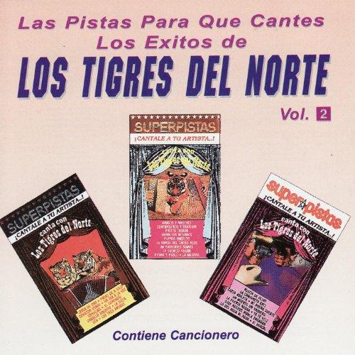 Las Pistas Para Que Cantes Los Exitos de Los Tigres Del Norte,...