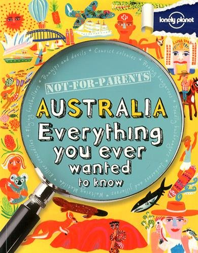 Not For Parents Australia: Everything You Ever Wanted to Know (Lonely Planet Kids) par Lonely Planet