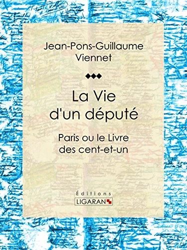 La Vie d'un député: Paris ou le Livre des cent-et-un par Jean-Pons-Guillaume Viennet