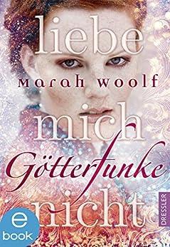 GötterFunke - Liebe mich nicht: Band 1 eBook: Marah Woolf