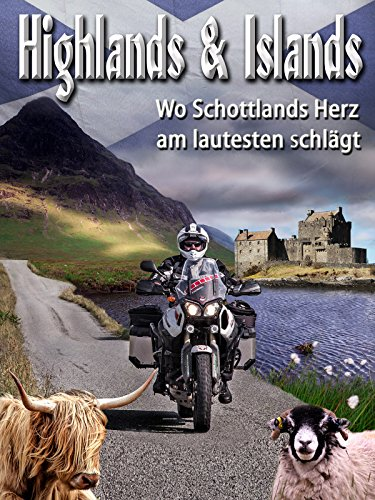 Highlands & Islands - Wo Schottlands Herz am lautesten schlägt -