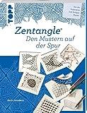 Zentangle®. Den Mustern auf der Spur: Tangles selbst entwerfen. Von der Inspiration zum fertigen Muster