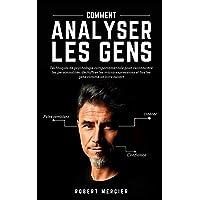 COMMENT ANALYSER LES GENS: Techniques de psychologie comportementale pour reconnaître les personnalités, déchiffrer les…