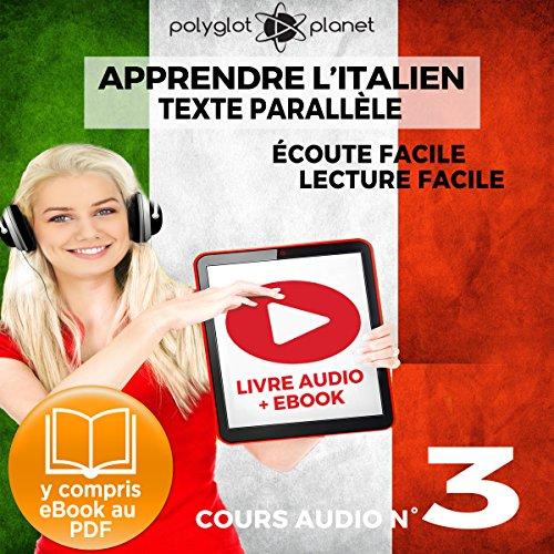 Apprendre l'Italien - Écoute Facile - Lecture Facile: Texte Parallèle Cours Audio No. 3: Lire et Écouter des Livres en Italien par Polyglot Planet