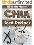 Top 50 Most Delicious Chia Seed Recipes (Superfood Recipes) (English Edition)