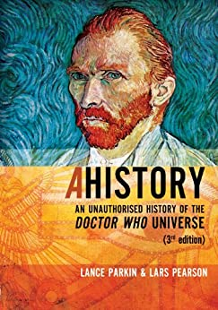 Ahistory: An Unauthorised History of the Doctor Who Universe by [Parkin, Lance, Pearson, Lars]