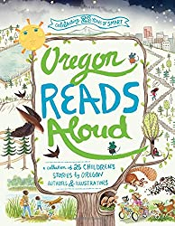 Oregon Reads Aloud: A Collection of 25 Children's Stories by Oregon Authors and Illustrators