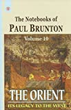 The Orient: The Notebooks of Paul Brunton - Vol. 10