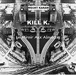 Kill k le miroir aux alouettes french edition ebook for Miroir aux alouettes