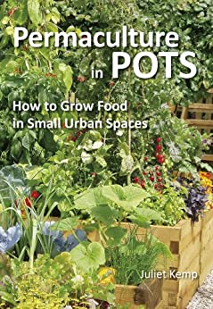Permaculture in Pots: How to Grow Food in Small Urban Spaces (English Edition) von [Kemp, Juliet]