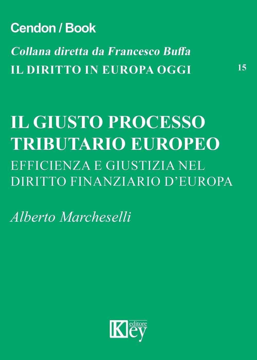 Il giusto processo tributario europeo. Efficienza e giustizia nel diritto finanziario d'Europa