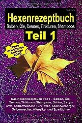 Hexe Maria - Hexenrezeptbuch Teil 1 - Salben, Öle, Cremes, Tinkturen, Shampoos: Das Hexenrezeptbuch Teil 1 - Salben, Öle, Cremes, Tinkturen, Shampoos, ... Selbermacher, Allergiker und Sparfüchse