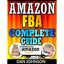 Amazon FBA: Complete Guide: Make Money Online With Amazon FBA: The Fulfillment by Amazon Bible - Best Amazon Selling Secrets Revealed: The Amazon FBA Selling ... by amazon, fba Book 1) (English Edition)