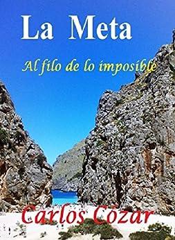 La Meta (Al filo de lo imposible nº 1) de [Linares, Carlos Cózar]