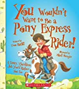 You Wouldn't Want to Be a Pony Express Rider!: A Dusty, Thankless Job You'd Rather Not Do by Tom Ratliff (2012-03-01)