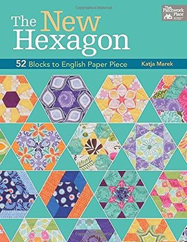 The New Hexagon : 52 Blocks to English Paper Piece