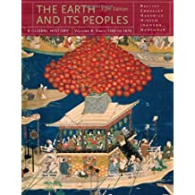 The Earth and Its Peoples, Volume B: From 1200 to 1870: A Global History