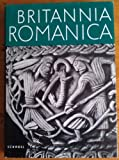 Britannia Romanica. Die hohe Kunst der romanischen Epoche in England, Schottland und Irland