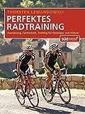 Perfektes Radtraining: Ausrüstung, Fahrtechnik, Training für Einsteiger und Könner - Thorsten Lewandowski