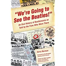 We're Going to See The Beatles!: An Oral History of Beatlemania as Told by the Fans Who Were There by Garry Berman (2-May-2008) Paperback