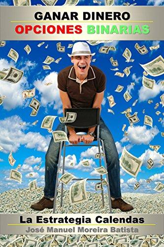 Descargar Libro Ganar Dinero con Opciones Binarias: La Estrategia Calendas (El Especulador de Opciones Binarias nº 2) de José Manuel Moreira Batista